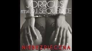 JORRGUS  - Niebezpieczna / Remix Dj SEQUENCE / Official 2015 / NEW