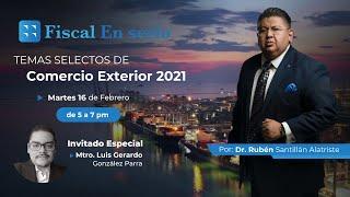 FISCAL ENSERIO - TEMAS SELECTOS DE COMERCIO EXTERIOR 2021 - 16 DE FEBRERO