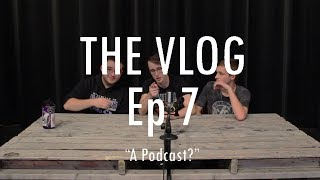 A Podcast? - The Vlog Ep7