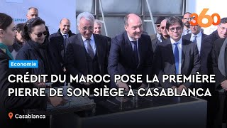 Le360.ma •Crédit du Maroc pose la première pierre de son siège à Casablanca