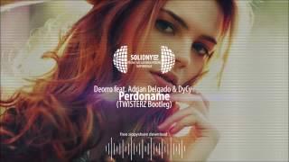 Deorro feat. Adrian Delgado & DyCy - Perdoname (TWISTERZ Bootleg) [DOWNLOAD-ZIPPY]