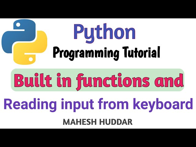Built in Functions and reading input from keyboard in python by Mahesh Huddar