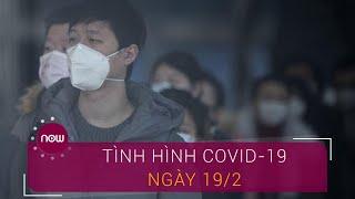 Trung Quốc thông tin về tình hình Covid-19 ngày 19/2 | VTC Now