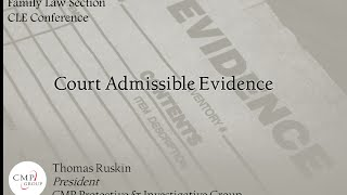 Court Admissible Evidence - Thomas Ruskin at the ABA Family Law Section CLE Conference