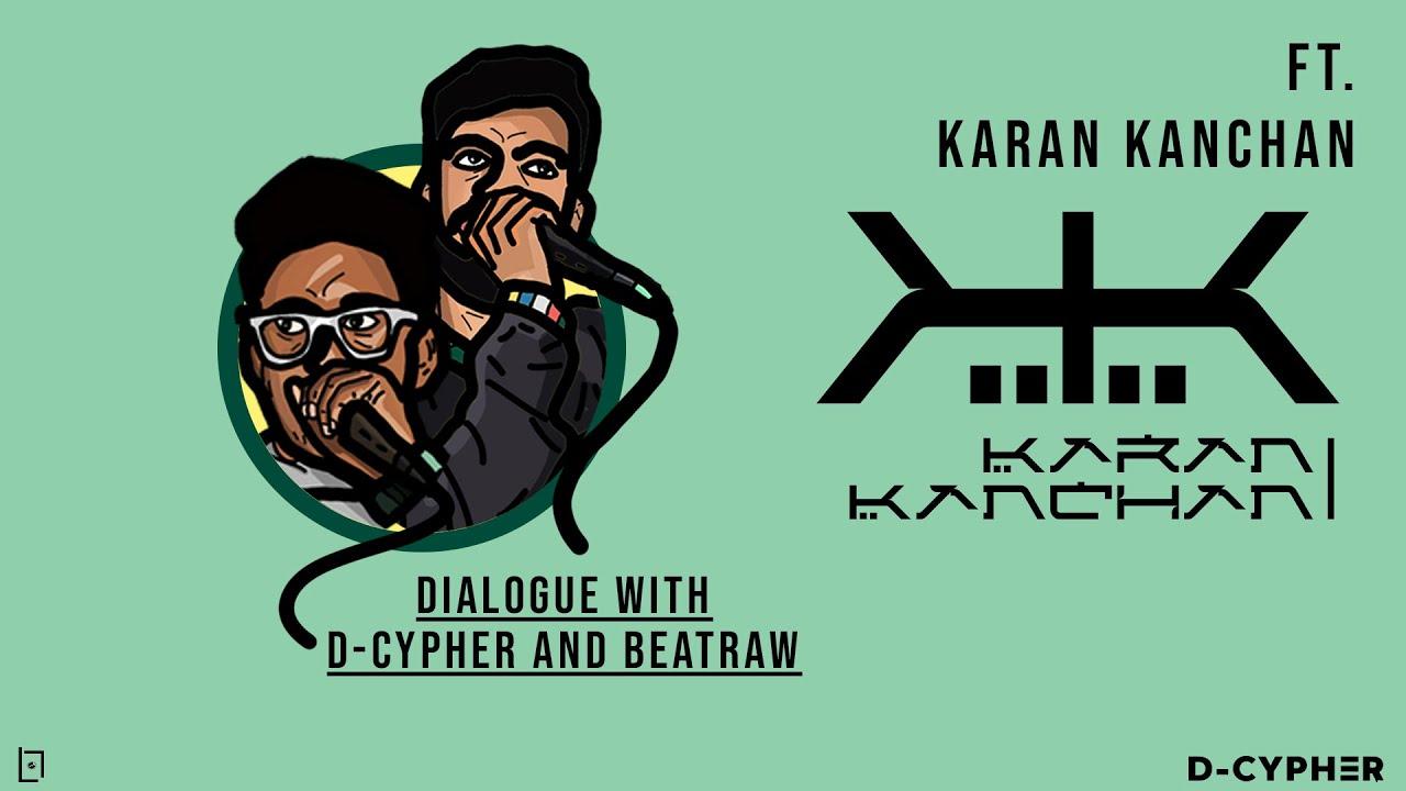 Dialogue with D-Cypher and BeatRAW | Episode 5 | Karan Kanchan