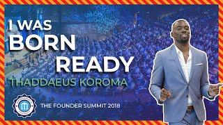 I WAS BORN READY - Thaddaeus Koroma - Founder Summit 2018 | Entrepreneur University