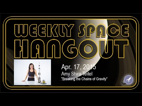 "Weekly Space Hangout – April 17, 2015: Amy Shira Teitel and ""Breaking the Chains of Gravity"""