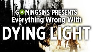 Everything Wrong With Dying Light In 12 Minutes Or Less | GamingSins