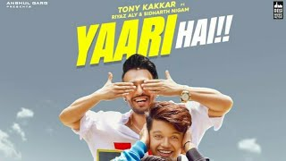 Yaari hai - Tony Kakkar ft. Riyaz Aly and Siddharth Nigam | Happy Friendships Day | Riza Afreen