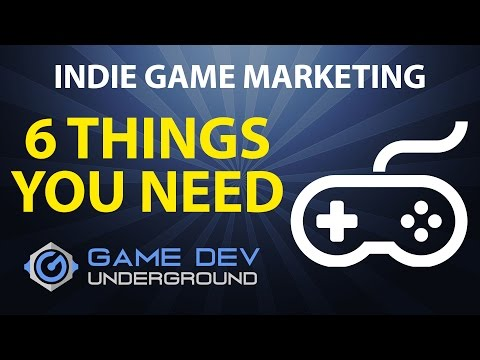 Indie Game Marketing - 6 Things You Need To Have