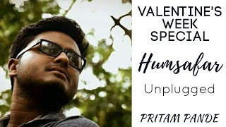 Humsafar Unplugged Recreated Version || Valentine's Week Special || Covered by Pritam Pande