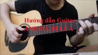 [GUITAR] Hướng dẫn Guitar Anh Đã Bị Lừa ( Ba Chú Bộ Đội | Nguyên Jenda )