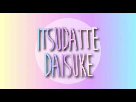 itsudatte - DAISUKE (full)