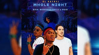 DJ Raybel - Whole Night ft. Diplo, Moonchild Sanelly & Vista (Official Audio)