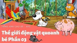 Tiếng anh cho bé - Vừa vui vừa học   Thế giới động vật quanh bé [Phần 03] - EFC