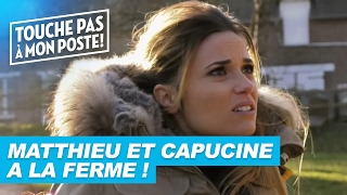 Matthieu Delormeau et Capucine Anav à la ferme ! - TPMP