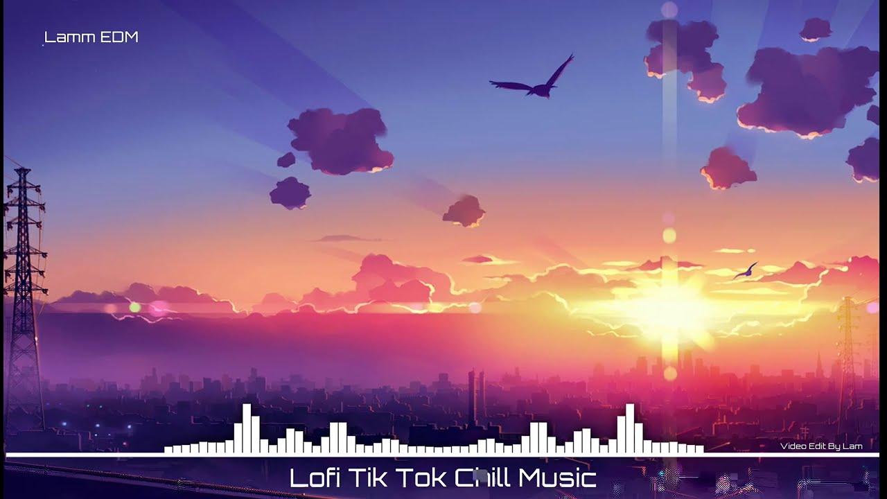 Nhạc Lofi Tik Tok Us Uk ♫ Top Những Nhạc Lofi Remix Cực Chill Đầy Tâm Trạng @Lamm EDM