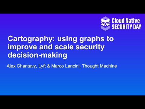 Cartography: using graphs to improve and scale security decision-ma... Alex Chantavy & Marco Lancini