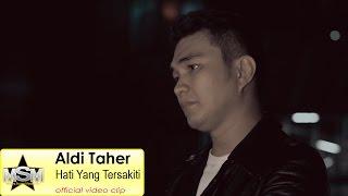 Aldi Taher - Hati Yang Tersakiti  (Official Video Clip)