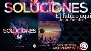 [Nuevo 2015] El futuro aquí - Jehú Fuentes - Soluciones Juveniles Live Música Cristiana