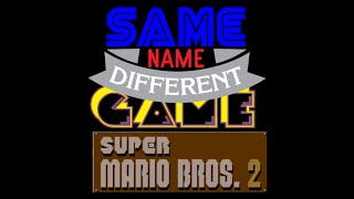 Same Name, Different Game: Super Mario Bros  2