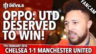 OPPO: United Deserved To Win! | Chelsea 1-1 Manchester United | FANCAM
