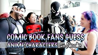 Comic Book Fans Guess Anime Characters - With Nicolle