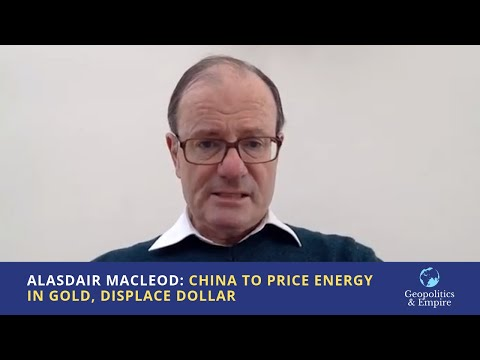 Alasdair Macleod: China to Price Energy in Gold, Displace Dollar