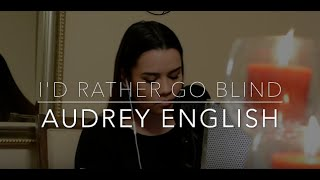 Audrey English - I'd Rather Go Blind (Etta James Cover)