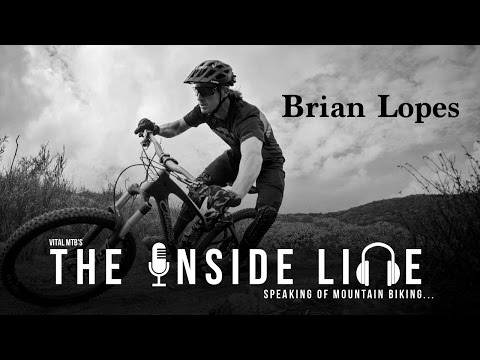 Vital MTB's The Inside Line Podcast - Brian Lopes Interview