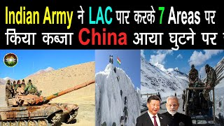 Indian Army Crossed Lac & Captured 7 China Controlled Territory To Bring China Negotiating Table