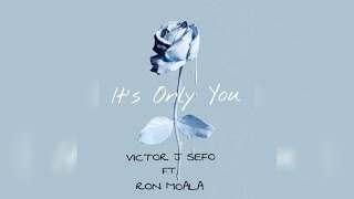 Victor J Sefo - Its Only You (Ft. Ron Moala)