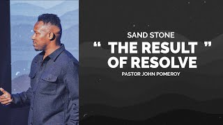 """""""THE RESULT OF RESOLVE"""" SAND STONE -- Week Two :: Pastor John Pomeroy"""