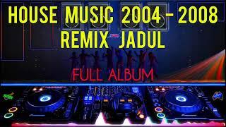 Dj House Music 2002 2004 2005 2006 2007 2008 - Dj Remix Jadul Dj Remix Jaman Sekolah