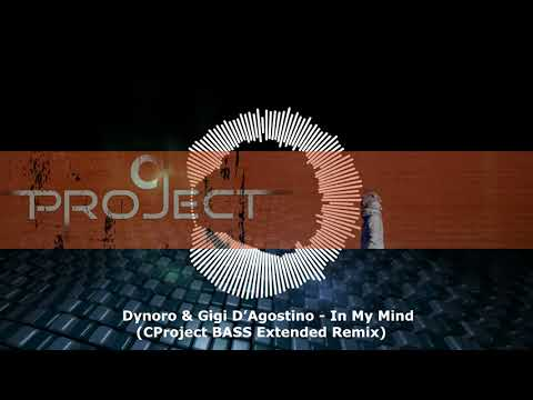 Dynoro & Gigi D'Agostino - In My Mind (CProject BASS Extended Remix)