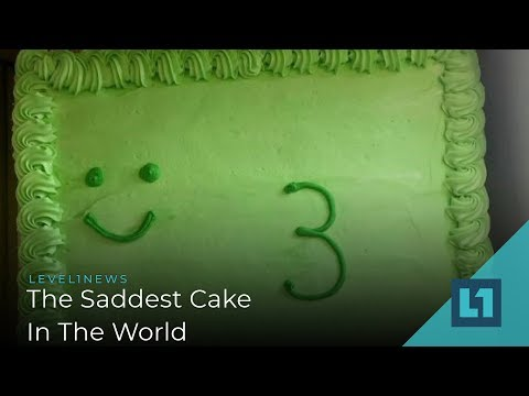 Level1 News May 31 2019: The Saddest Cake In The World