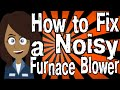 How to Fix a Noisy Furnace Blower