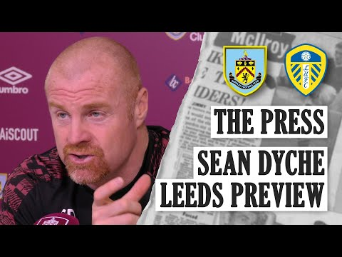 DYCHE ON BIELSA, LEEDS & PL SAFETY | THE PRESS | Burnley v Leeds