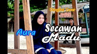 SECAWAN MADU - Aura Bylqis # Dangdut Cover