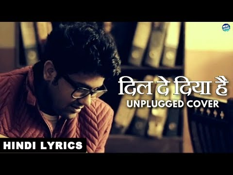 दिल दे दिया है - Dil De Diya Hai | Unplugged Cover | Song Lyrics | Masti | Hindi Lyrical Video
