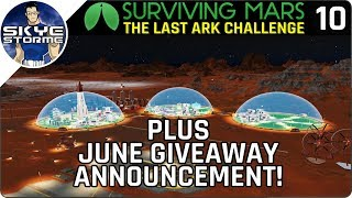 Specializing Domes PLUS JUNE GIVEAWAY! - Surviving Mars Green Planet THE LAST ARK EP 10