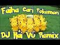 Faiha - Cari Pokemon (DJ Hải Vũ Remix)