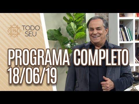 Programa Completo - Todo Seu 180619