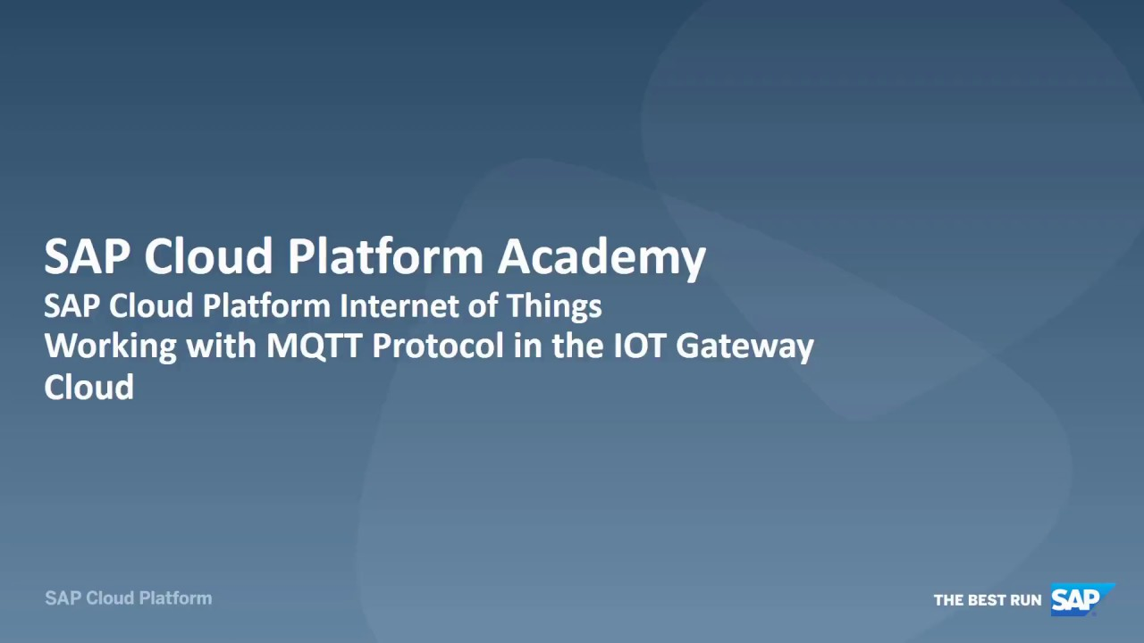 SAP HANA Academy – SAP Cloud Platform IoT - Working with MQTT protocol in  the IOT Gateway Cloud