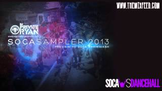 DJ Private Ryan - Soca Sampler 2013 Preview [TRINIDAD CARNIVAL 2013 SOCA MIX DOWNLOAD]