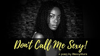 Don't Call Me Sexy || Spokenword Poetry