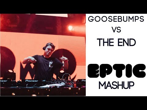Goosebumps Vs The End (Breaux VIP) (Eptic Mashup)