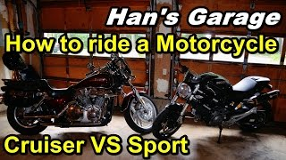 How to ride a Motorcycle. Cruiser VS Sport