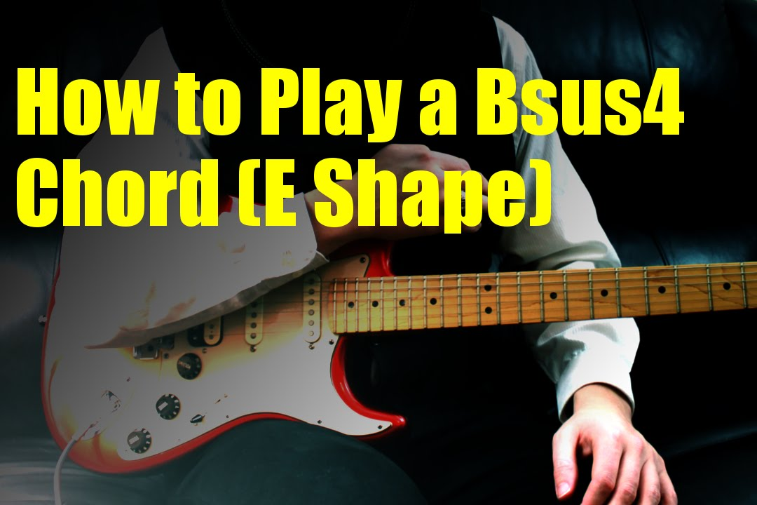 How To Play A Bsus4 Chord E Shape Youtube
