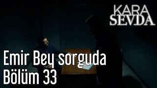 Kara Sevda 33. Bölüm - Emir Bey Sorguda